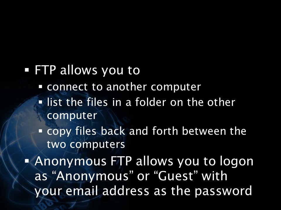 FTP allows you to connect to another computer. list the files in a folder on the other computer.