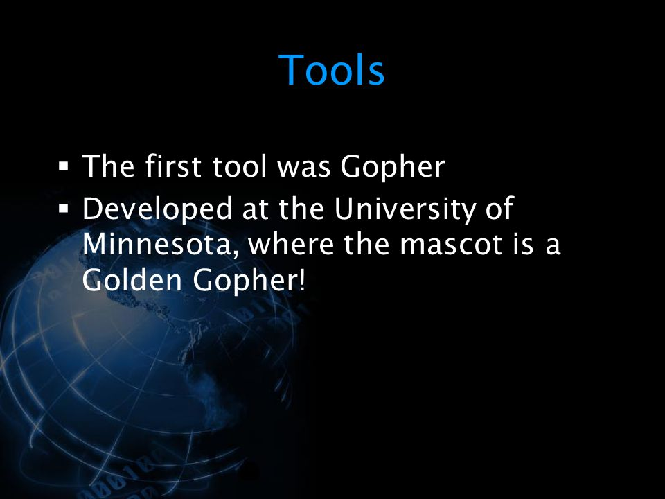 Tools The first tool was Gopher