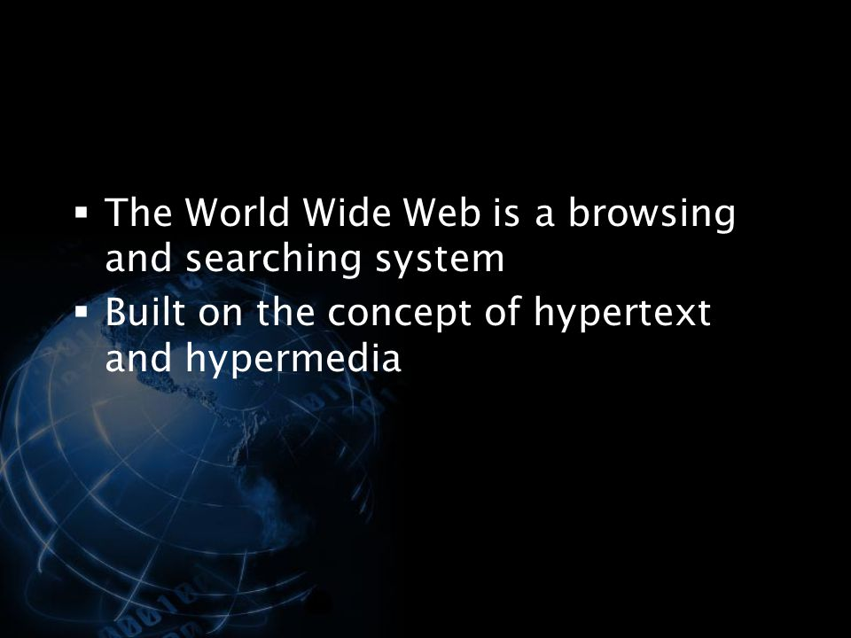 The World Wide Web is a browsing and searching system
