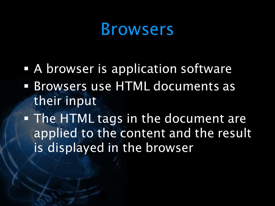 Browsers A browser is application software