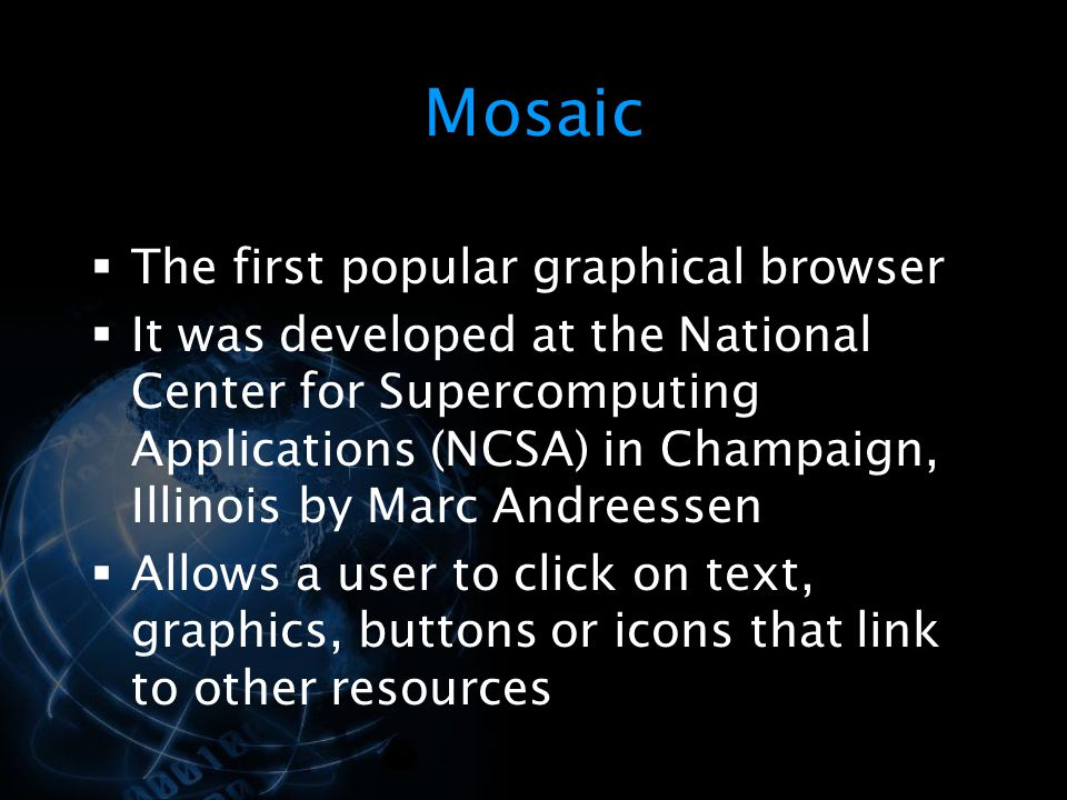 Mosaic The first popular graphical browser