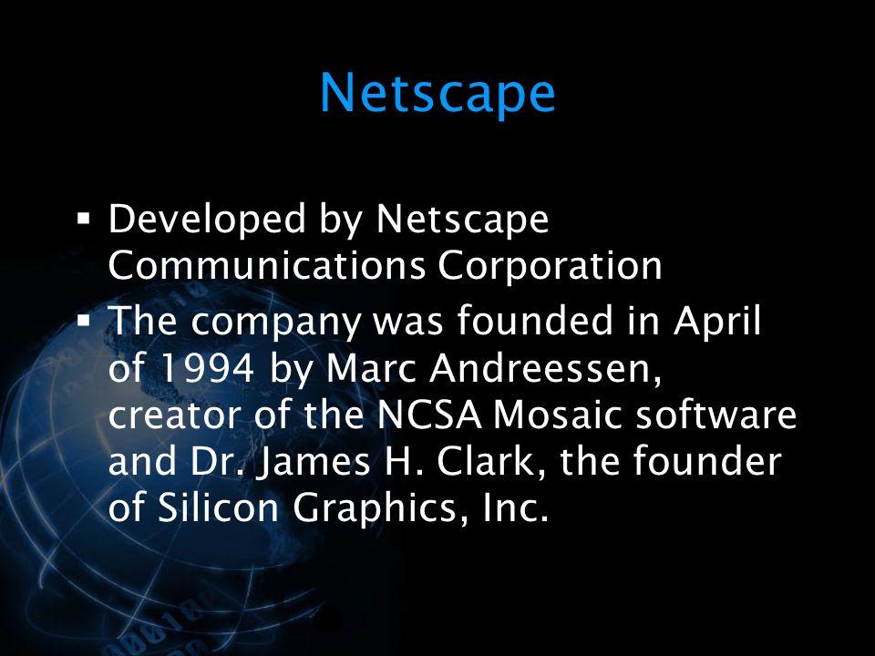 Netscape Developed by Netscape Communications Corporation