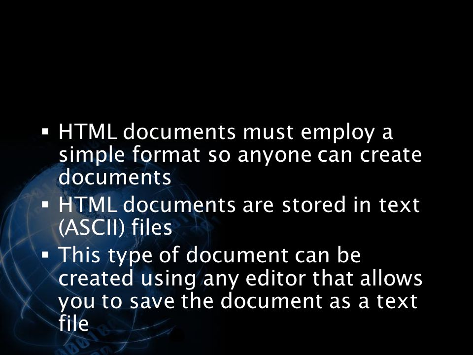 HTML documents must employ a simple format so anyone can create documents