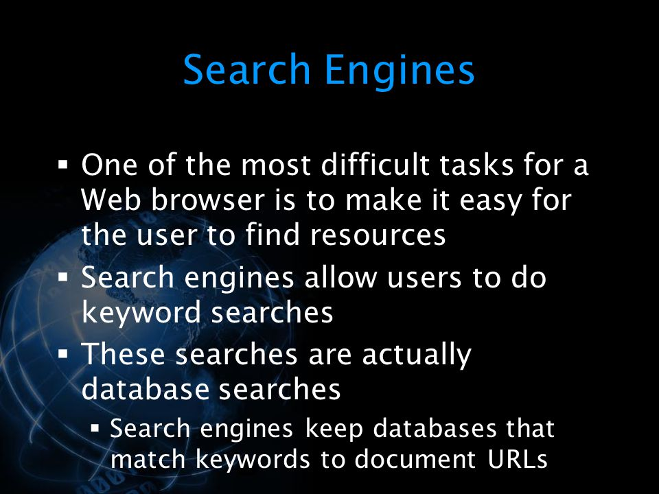 Search Engines One of the most difficult tasks for a Web browser is to make it easy for the user to find resources.