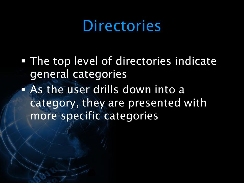 Directories The top level of directories indicate general categories