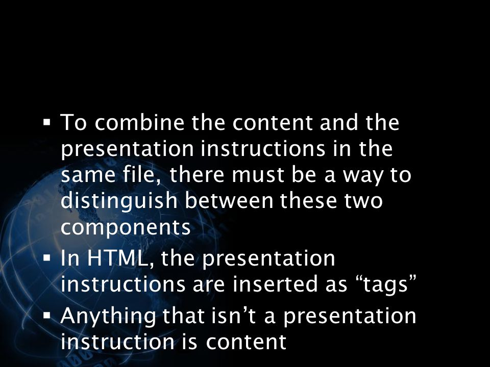 To combine the content and the presentation instructions in the same file, there must be a way to distinguish between these two components