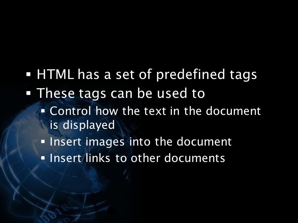 HTML has a set of predefined tags These tags can be used to