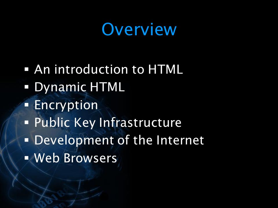 Overview An introduction to HTML Dynamic HTML Encryption
