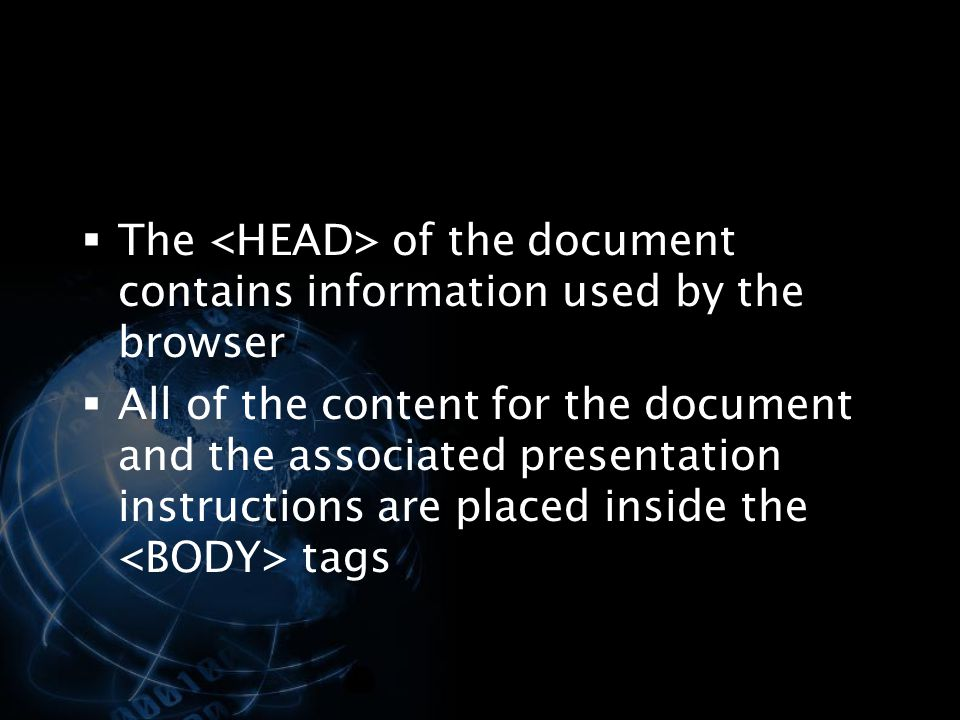 The <HEAD> of the document contains information used by the browser