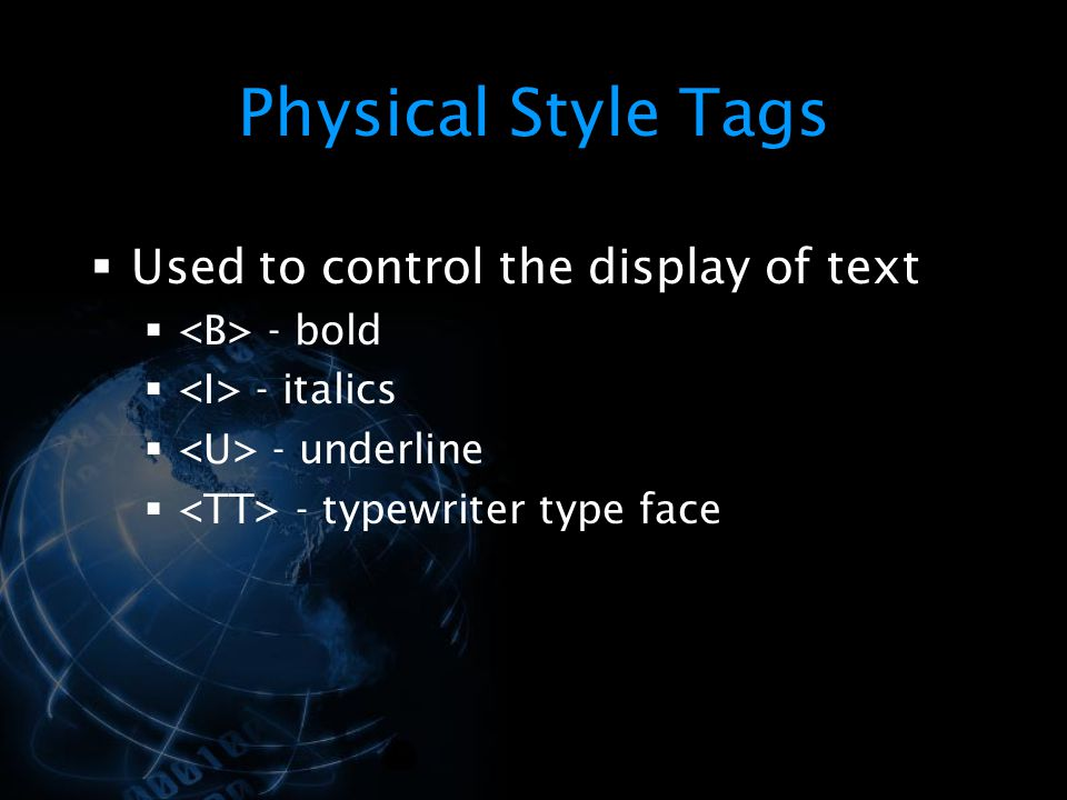 Physical Style Tags Used to control the display of text