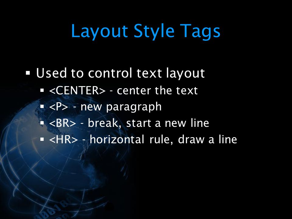 Layout Style Tags Used to control text layout