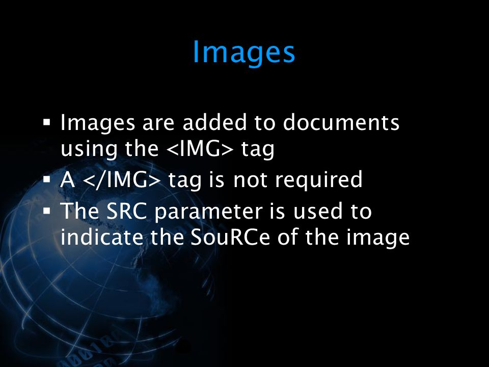 Images Images are added to documents using the <IMG> tag