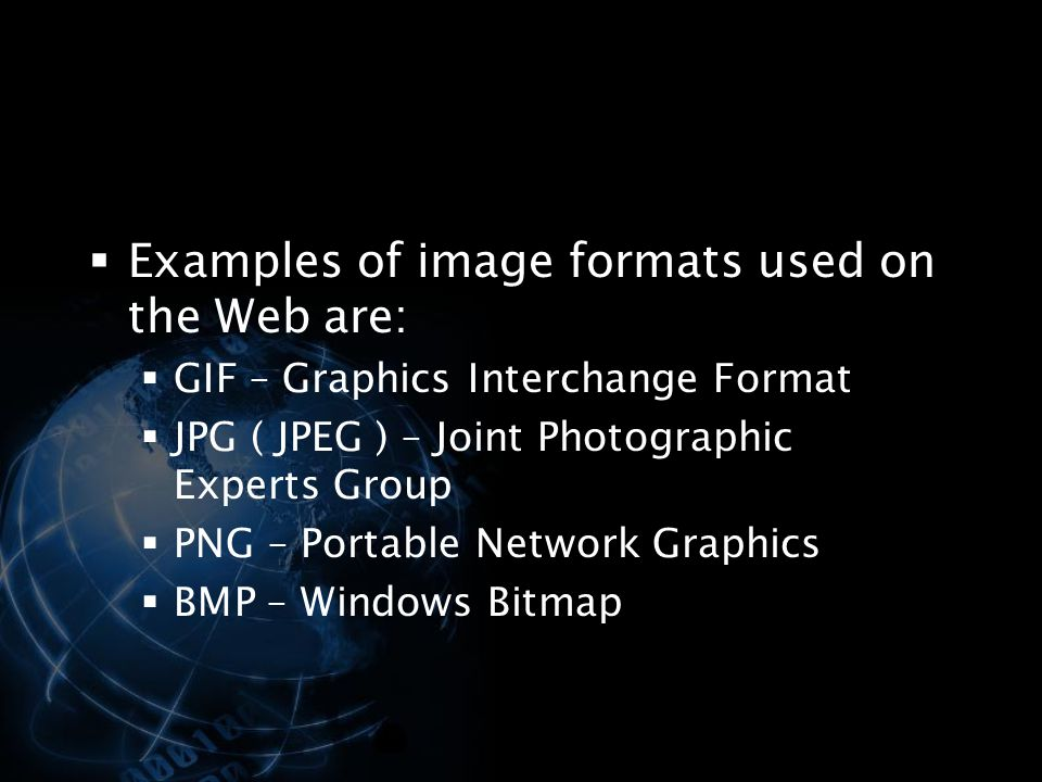 Examples of image formats used on the Web are: