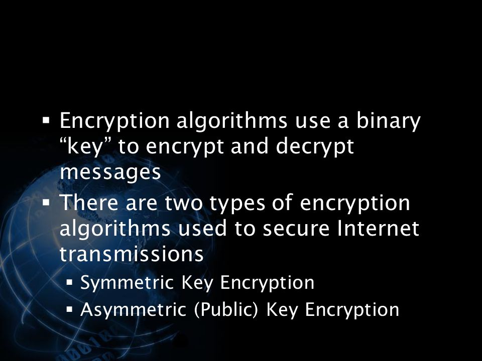 Encryption algorithms use a binary key to encrypt and decrypt messages