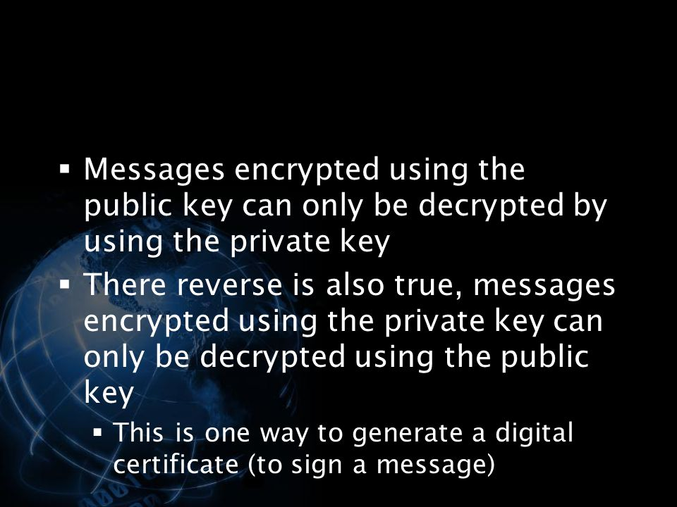 Messages encrypted using the public key can only be decrypted by using the private key