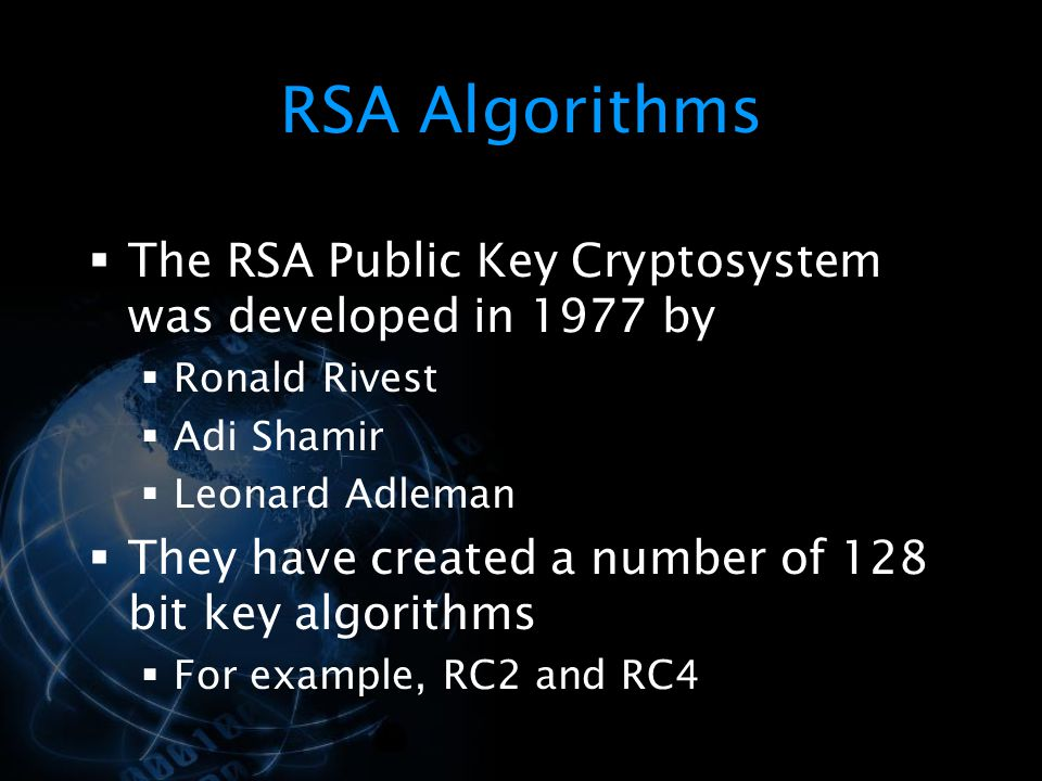 RSA Algorithms The RSA Public Key Cryptosystem was developed in 1977 by. Ronald Rivest. Adi Shamir.