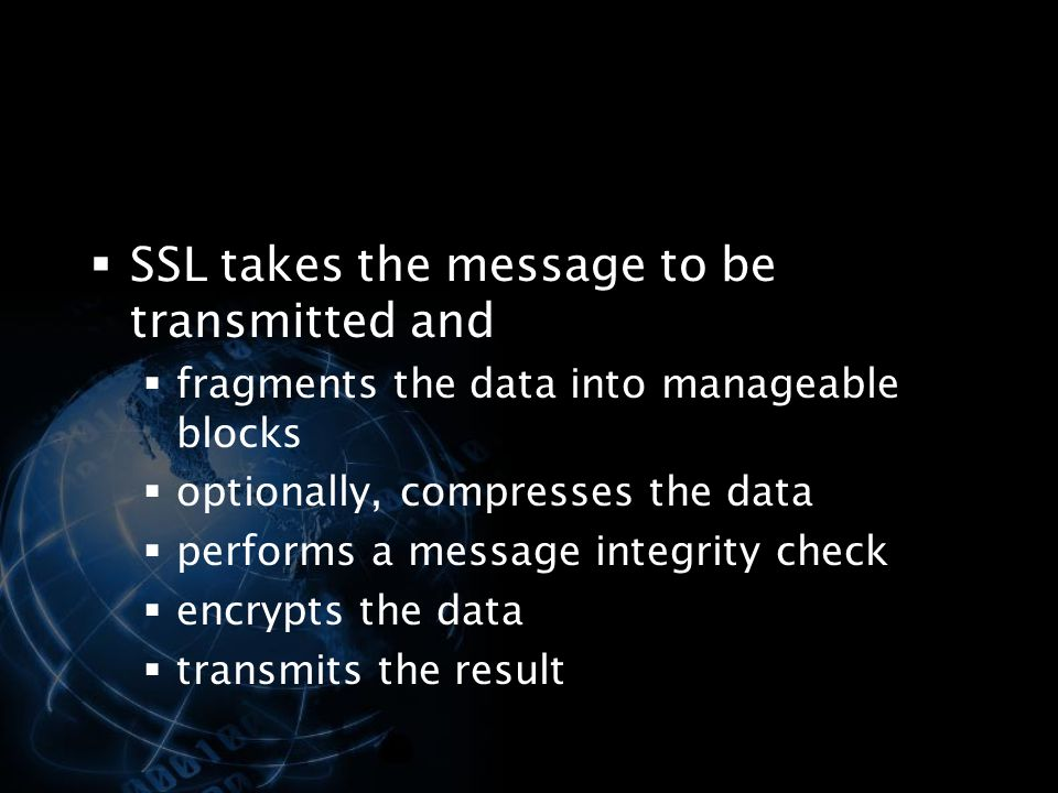 SSL takes the message to be transmitted and