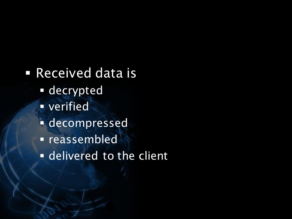 Received data is decrypted verified decompressed reassembled