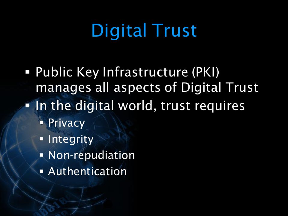 Digital Trust Public Key Infrastructure (PKI) manages all aspects of Digital Trust. In the digital world, trust requires.