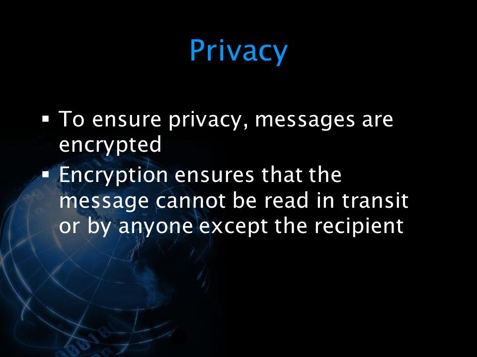 Privacy To ensure privacy, messages are encrypted