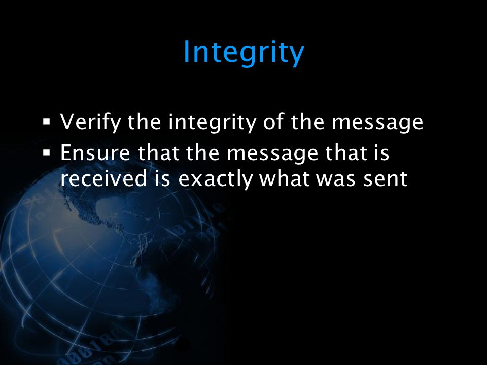 Integrity Verify the integrity of the message