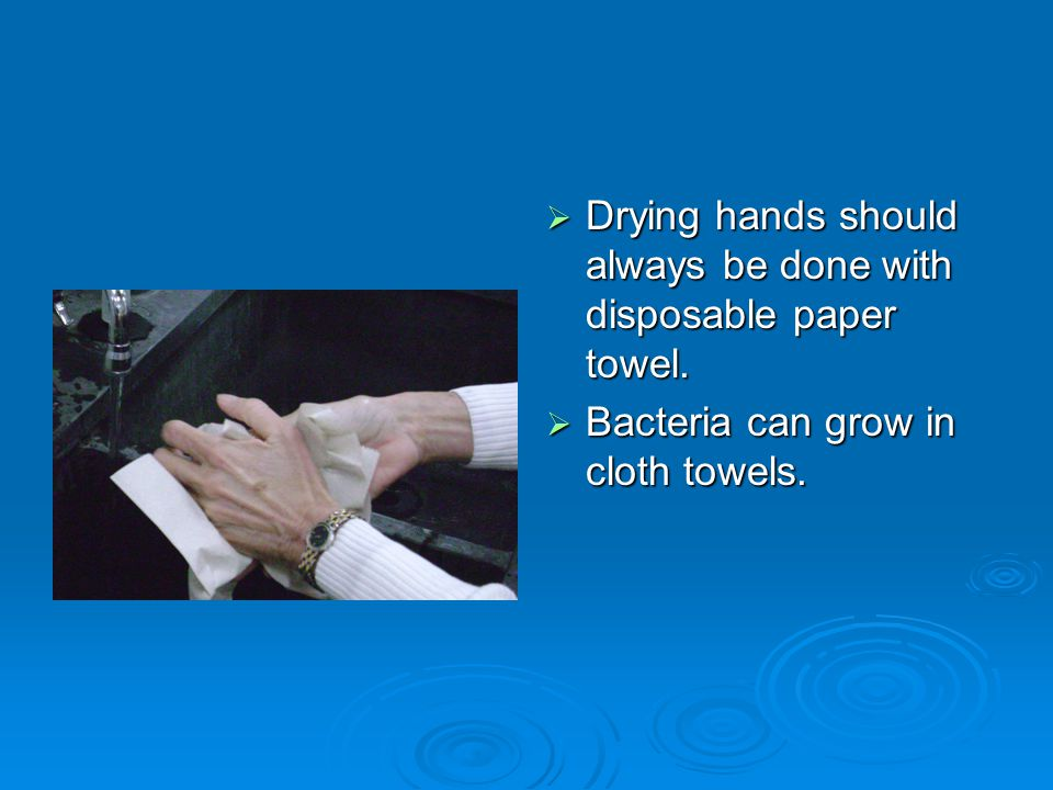 Drying hands should always be done with disposable paper towel.