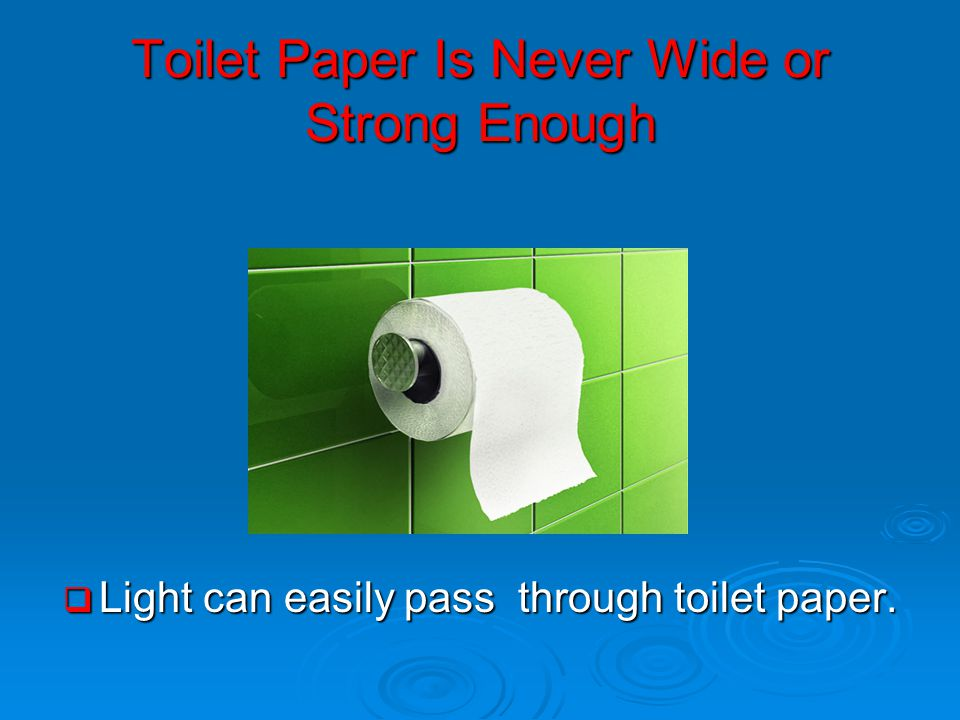 Toilet Paper Is Never Wide or Strong Enough