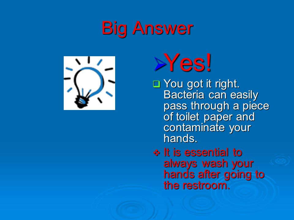 Big Answer Yes! You got it right. Bacteria can easily pass through a piece of toilet paper and contaminate your hands.