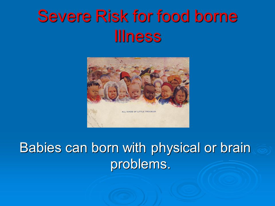Severe Risk for food borne Illness