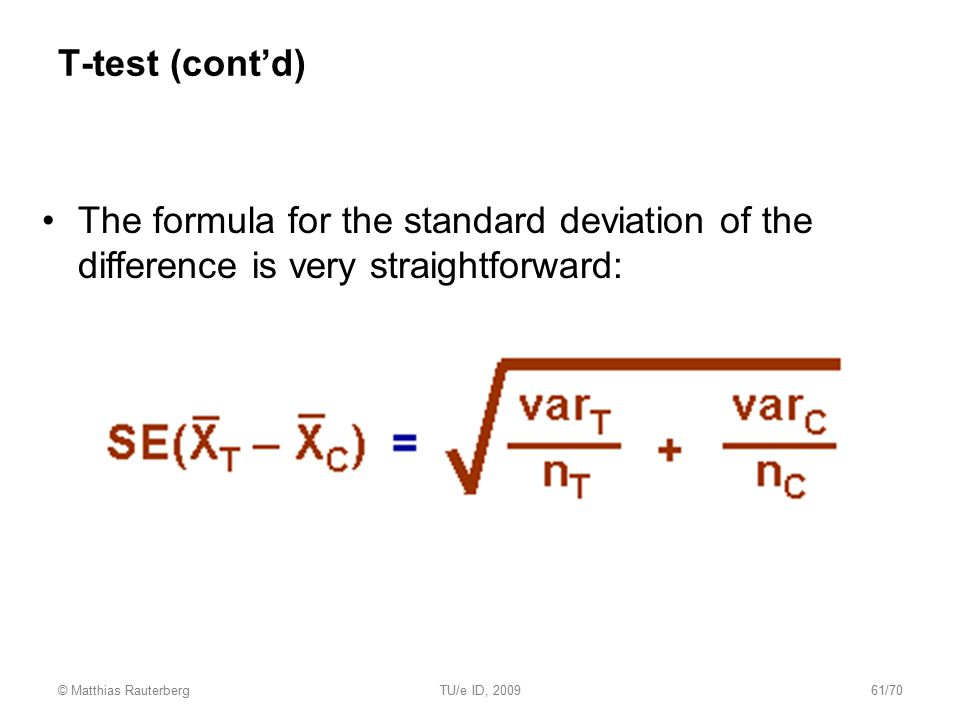 T-test (cont'd) The formula for the standard deviation of the difference is very straightforward: © Matthias Rauterberg.