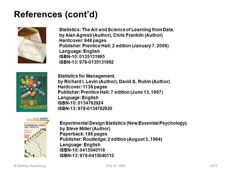 References (cont'd) Statistics: The Art and Science of Learning from Data. by Alan Agresti (Author), Chris Franklin (Author)
