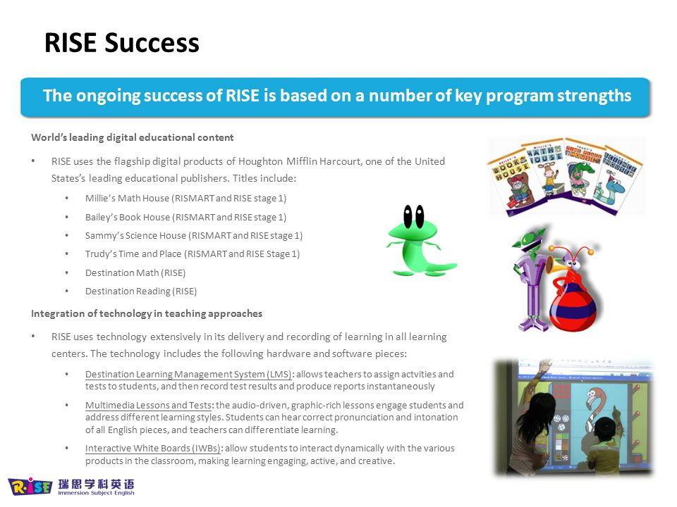 RISE Success The ongoing success of RISE is based on a number of key program strengths. World's leading digital educational content.
