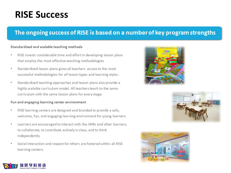 RISE Success The ongoing success of RISE is based on a number of key program strengths. Standardized and scalable teaching methods.