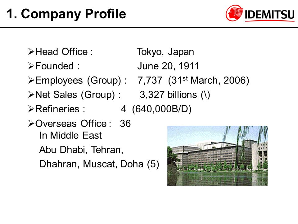 1. Company Profile Head Office : Tokyo, Japan Founded : June 20, 1911