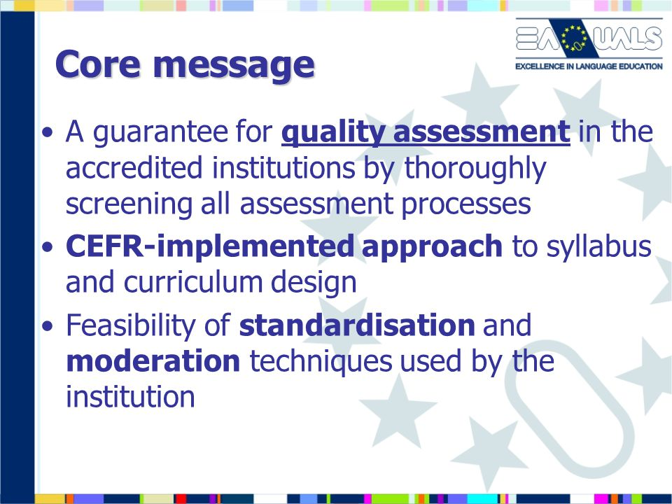 Core message A guarantee for quality assessment in the accredited institutions by thoroughly screening all assessment processes.