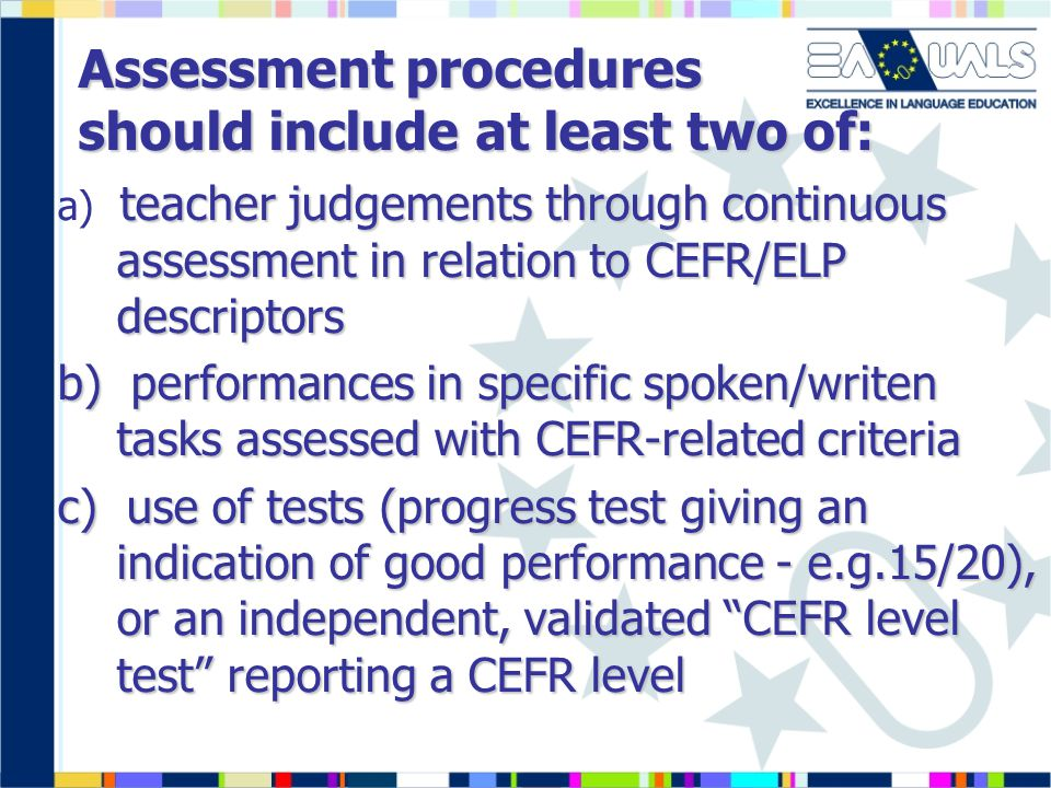 Assessment procedures should include at least two of: