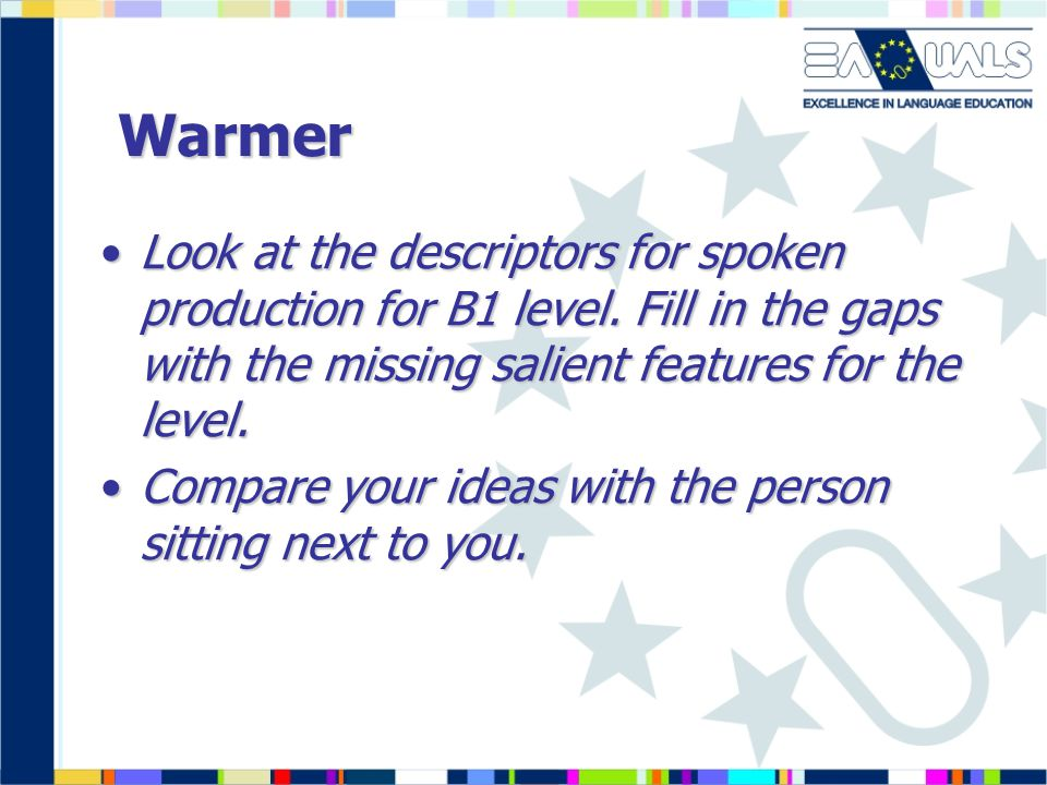 Warmer Look at the descriptors for spoken production for B1 level. Fill in the gaps with the missing salient features for the level.