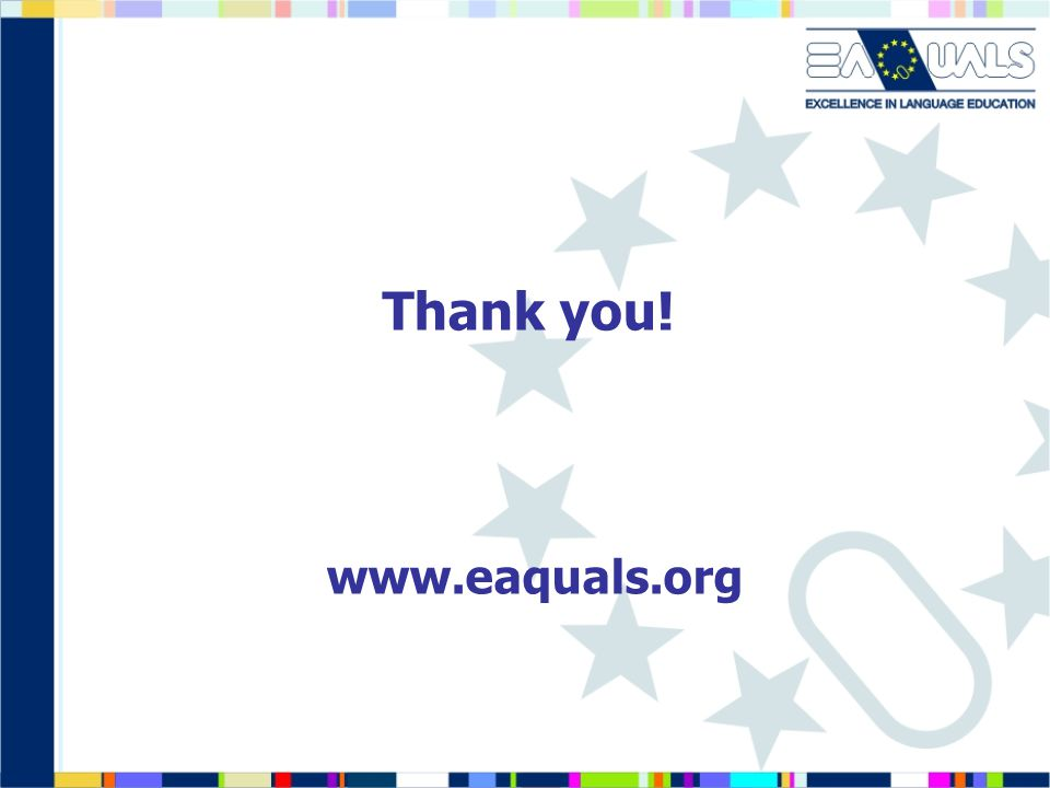 Thank you! www.eaquals.org