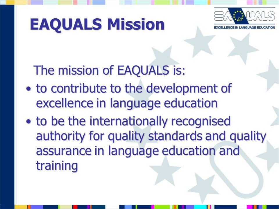 EAQUALS Mission The mission of EAQUALS is: