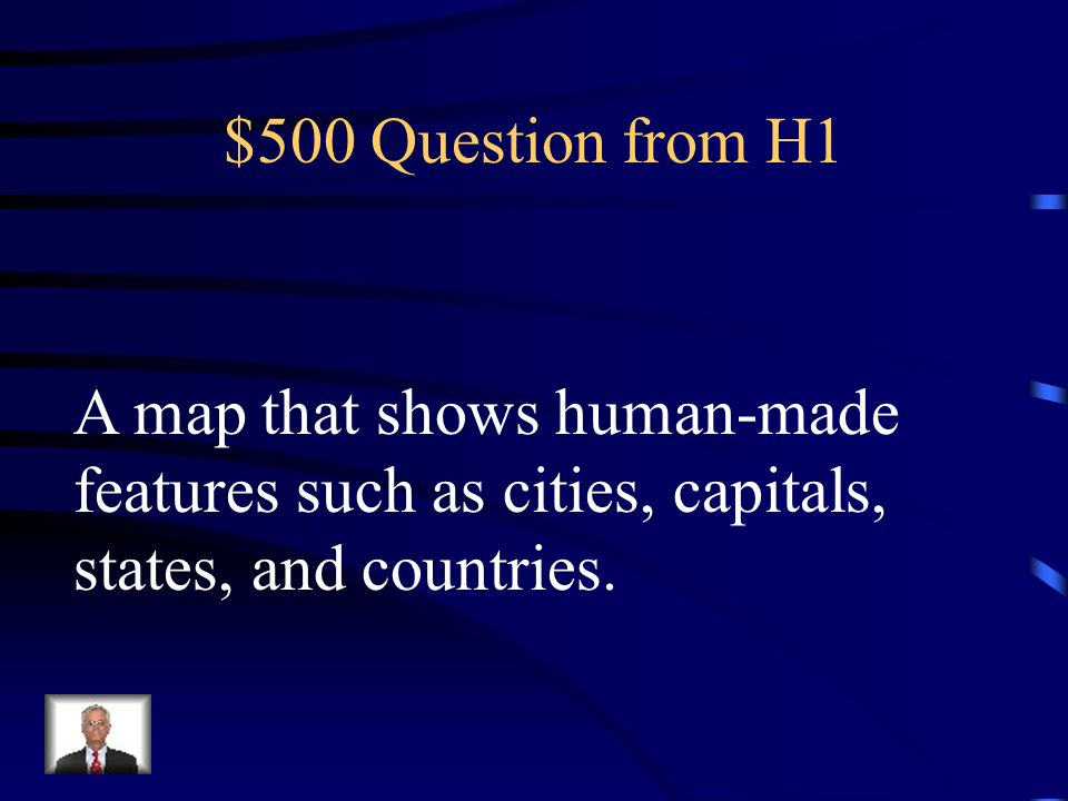 $500 Question from H1 A map that shows human-made.