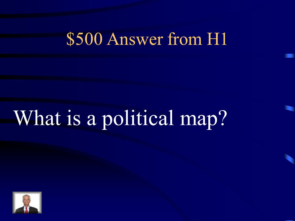$500 Answer from H1 What is a political map