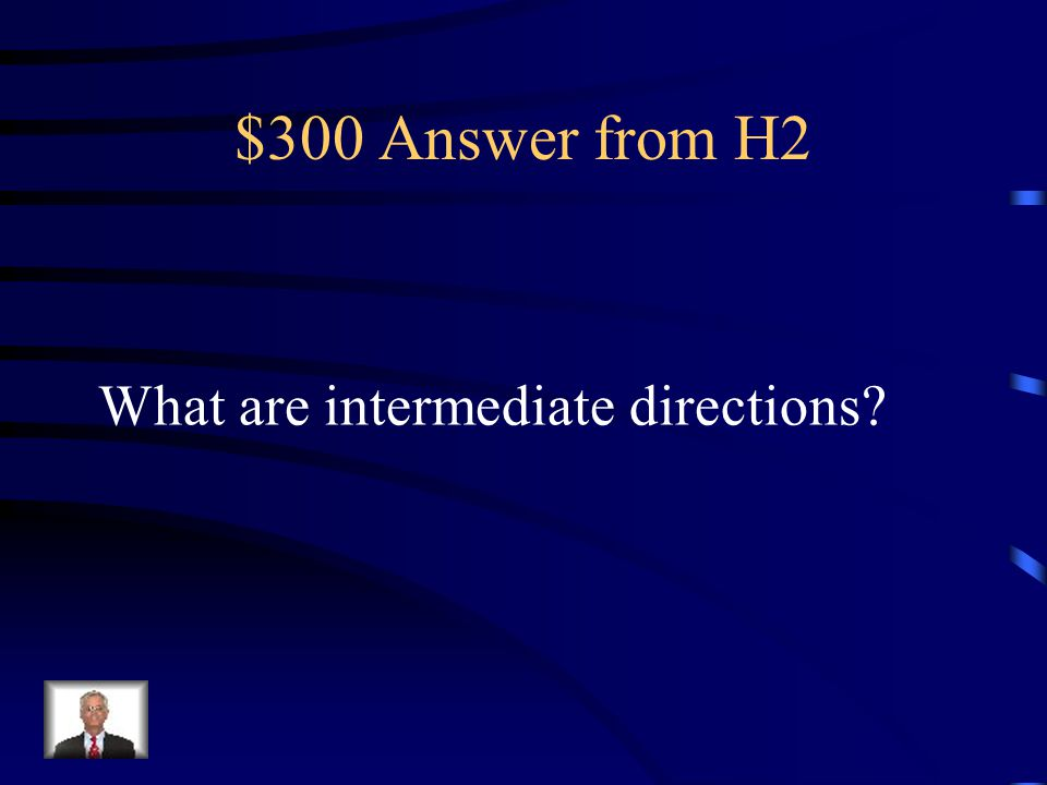 $300 Answer from H2 What are intermediate directions