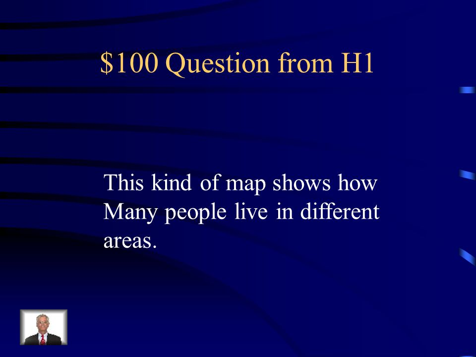 $100 Question from H1 This kind of map shows how