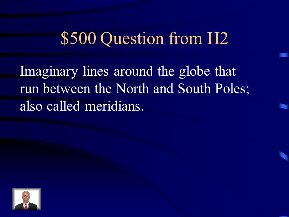 $500 Question from H2 Imaginary lines around the globe that