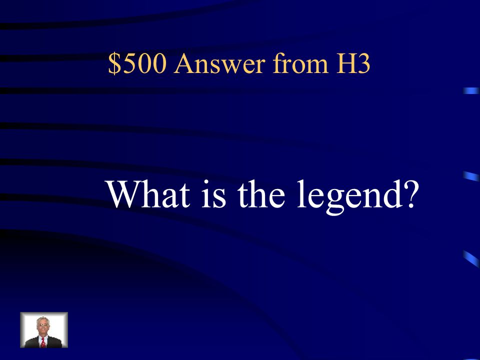 $500 Answer from H3 What is the legend