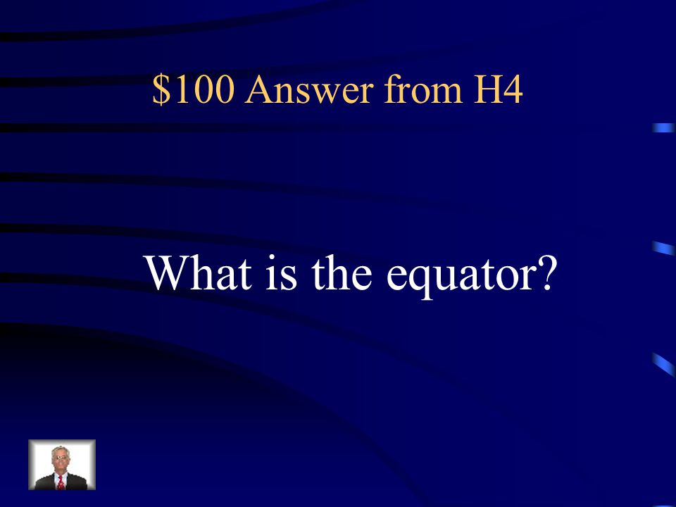 $100 Answer from H4 What is the equator
