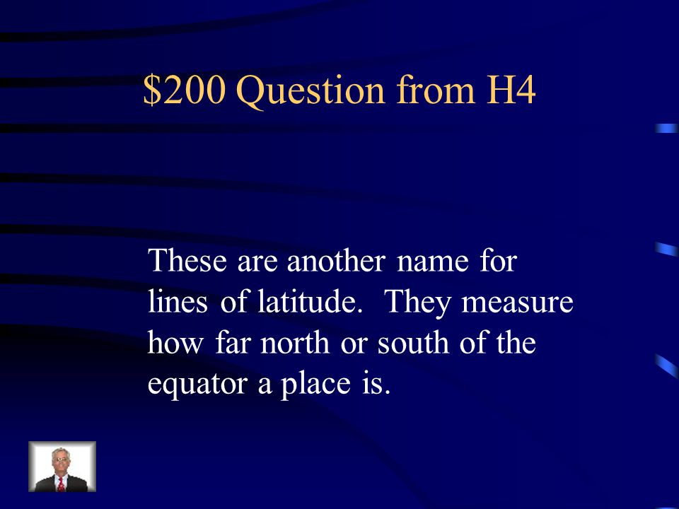 $200 Question from H4 These are another name for
