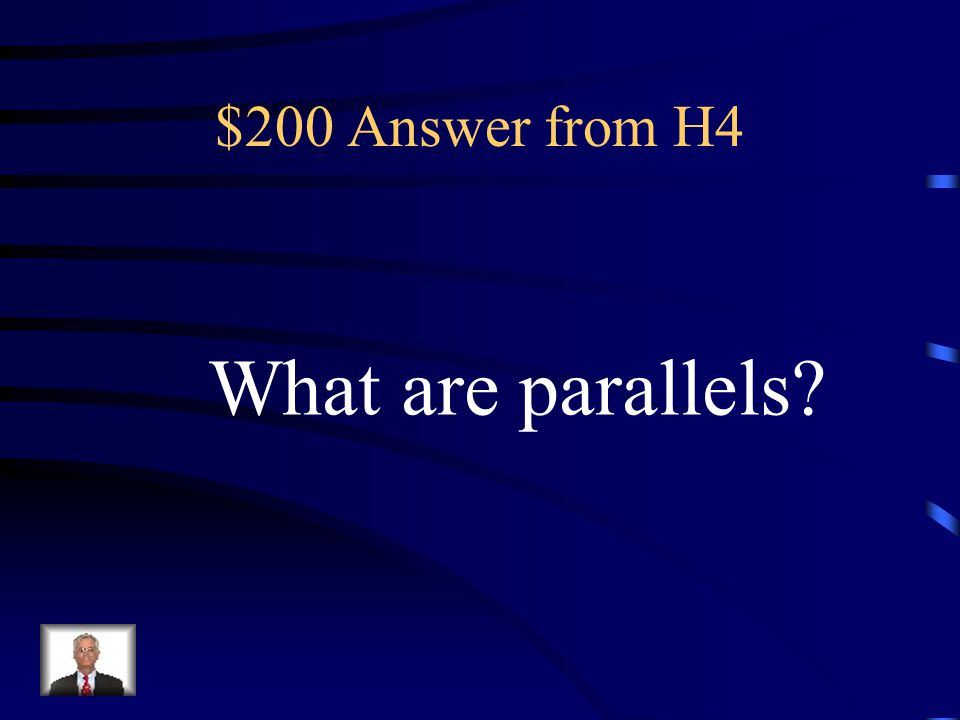 $200 Answer from H4 What are parallels
