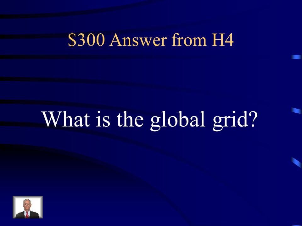 $300 Answer from H4 What is the global grid
