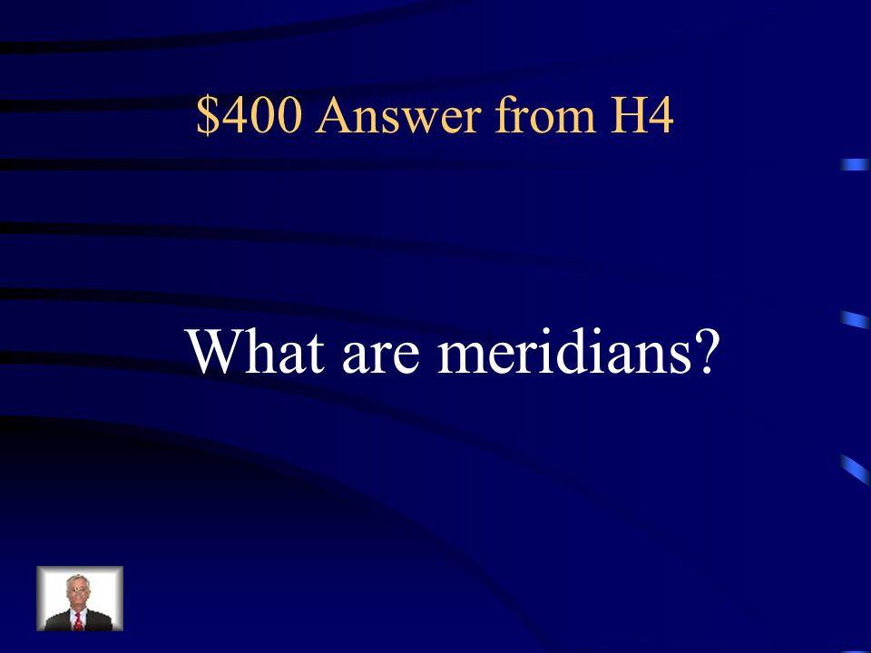 $400 Answer from H4 What are meridians